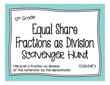 Math - 5th Grade Fractions as Division (Equal Share) Scavenger Hunt