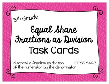 Math - 5th Grade Fractions as Division (Equal Share) Task Cards
