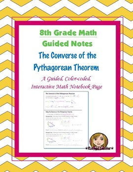 Math 8 Guided Interactive Math Notebook Page: The Pythagorean Theorem Converse
