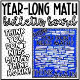 """Think You Don't Need Math?""   Year Long Math Bulletin Board - Any Grade Level"