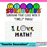 """""""I Love Math"""" Clock Surrounds: A Clock Display with a Timely Phrase"""