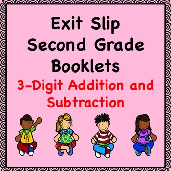 Math Exit Slip Booklets Second Grade (3-Digit Addition and Subtraction)