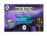 Math Facts Interactive Activity-Basic Addition Outer Space (Google Slides)