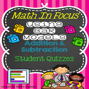 Math In Focus-Bar Models with Addition & Subtraction Story Problem Quizzes