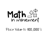 Math In Movement- Place Value to Hundred Thousands