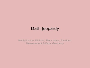 Math Jeopardy Review: Geometry, Mult, Division, Place Value, Fractions, Measure