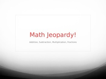 Math Jeopardy - Third Grade Addition, Subtraction, Multiplication, Fractions