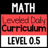 Math Leveled Daily Curriculum {LEVEL 0.5}