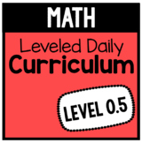 Math Leveled Daily Curriculum {LEVEL 0.5}