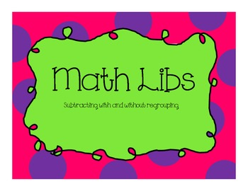 Math Mad Libs (subtracting with and without regrouping wor
