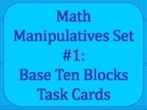 Math Manipulative Task Card Set #1 - Base Ten Blocks