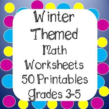 Winter Math Worksheets - 50 Printables -  Grades 3 - 5 Print & Go