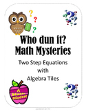 Math Mysteries Solving Two Step Equations with Models (algebra tiles)