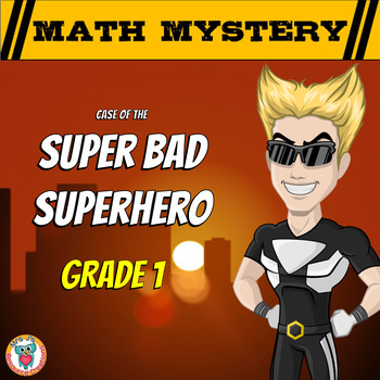 Math Mystery - Case of The Super Bad Superhero {GRADE 1 Mi