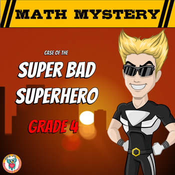 Math Mystery - Case of The Super Bad Superhero {GRADE 4 Mi