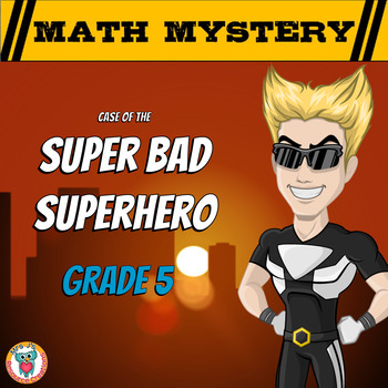 Math Mystery - Case of The Super Bad Superhero {GRADE 5 Mixed Math Review}