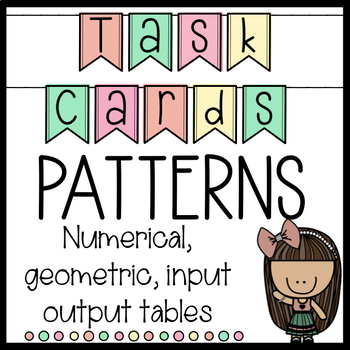 Math Patterns Task Cards - Numerical, Geometrical, Input Output Tables 4.OA.5