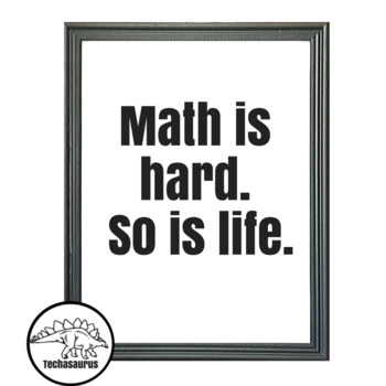 Math Poster - Math is hard. So is life.
