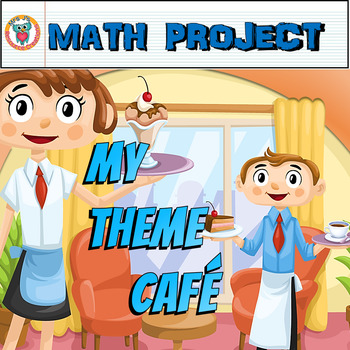 End of Year Math Project - My Theme Cafe (Project Based Learning)