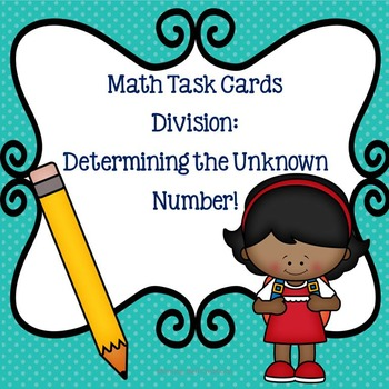 Math Task Cards: Division- Determining the Unknown Number