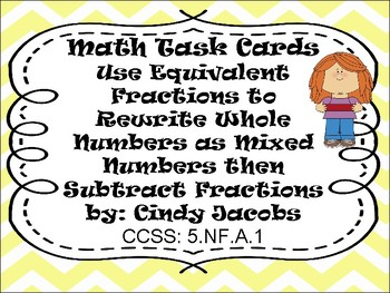 Math Task Cards Rewrite Whole Numbers as Mixed Numbers then Subtract Fraction
