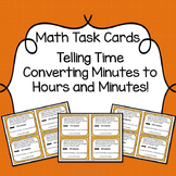 Math Task Cards: Telling Time- Converting Minutes to Hours