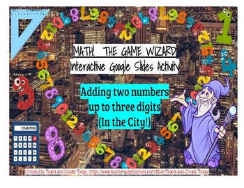 Math-The Game Wizard! Interactive Activity-Adding Numbers Up To Three Digits