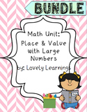 Math Unit: Place & Value with Large Numbers BUNDLE