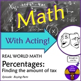 Math With Acting: Buying Parts PERCENTAGES FINDING TAX AMOUNT Real World Script