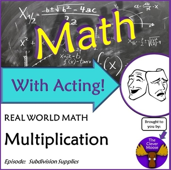 Math With Acting: Subdivision Supplies MULTIPLICATION Real World Script
