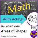 Math With Acting: The Flower Shop AREAS of SHAPES Real World Script