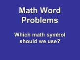 Math Word Problem Powerpoint: What Math Symbol Should We Use?