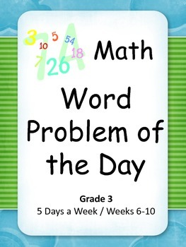Math Word Problem of the Day Grade 3 (Weeks 6-10)