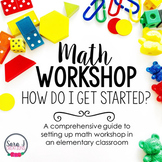 Math Workshop: How to Set Up Math Workshop in an Elementar