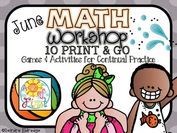 Math Workshop June- 10 Print and Go Games and Activities