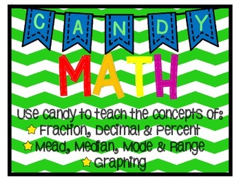 Candy Math: Fractions, Decimals, Data, Graphs, Mean, Median, Mode and More