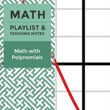 Math with Polynomials – Playlist and Teaching Notes