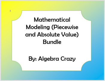 Mathematical Modeling (Absolute Value and Piece wise Functions) Bundle