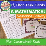 Mathematical Reasoning Activity: If, Then Task Cards for Cuisenaire®  Rods