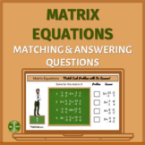 Matrix Equations - Matching and Answering Questions Activity