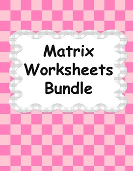 Matrix Worksheets Bundle