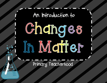Matter Changes! An Introductory Unit
