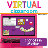 Changes in Matter Virtual Classroom