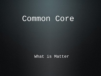 Matter: Common Core Powerpoint