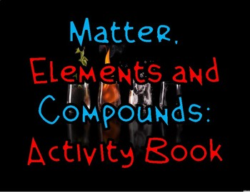 Matter, Elements and Compounds: Activity Book