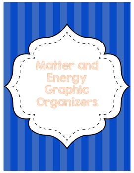 Matter & Energy Graphic Organizers