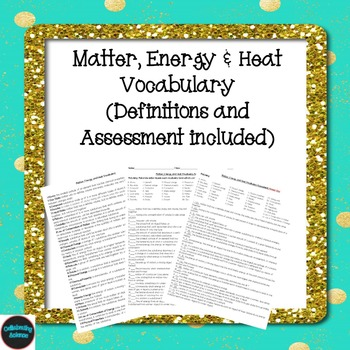Matter, Energy & Heat Vocabulary (Definitions and Assessment included)