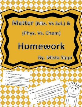 Matter Homework (Solutions vs Mixtures and Physical Change vs. Chemical Change)