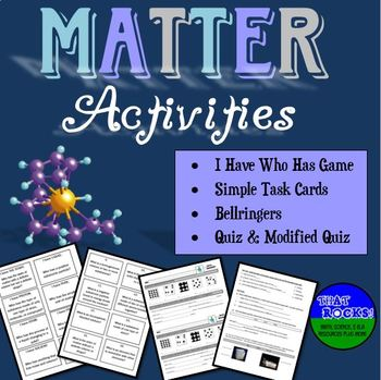 Matter Activities (I Have...Who Has..., Task Cards, Bellringers, Quiz)