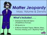 Matter: Mass, Volume & Density Jeopardy
